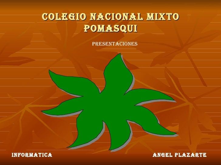 COLEGIO NACIONAL MIXTO POMASQUI PRESENTACIONES ANGEL PLAZARTE INFORMATICA