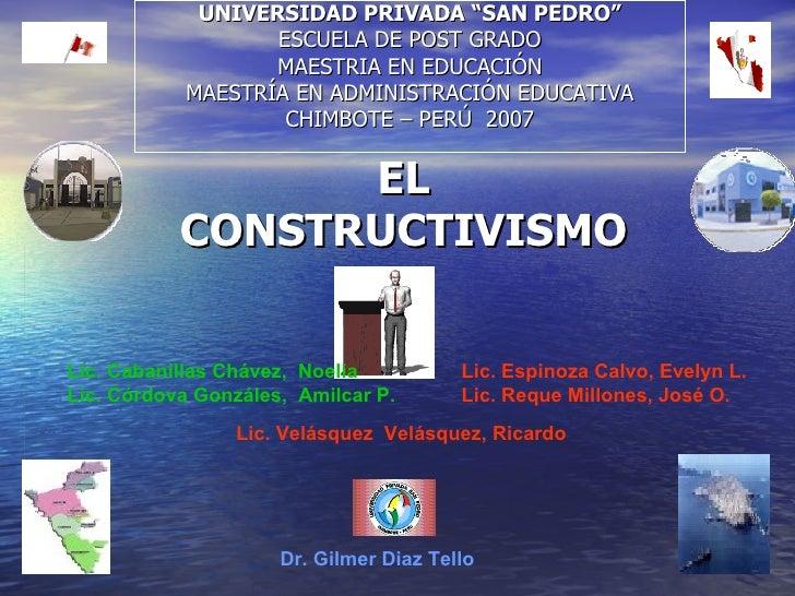 """EL CONSTRUCTIVISMO UNIVERSIDAD PRIVADA """"SAN PEDRO"""" ESCUELA DE POST GRADO MAESTRIA EN EDUCACIÓN MAESTRÍA EN ADMINISTRACIÓN ..."""