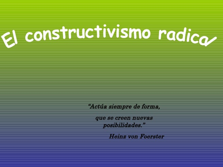 El Constructivismo Radical