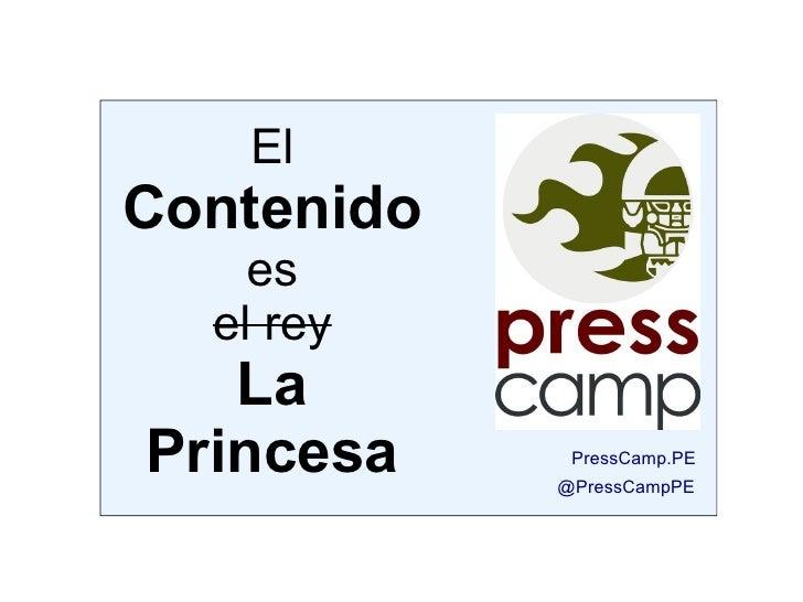 El Contenido     es   el rey    La Princesa     PressCamp.PE             @PressCampPE