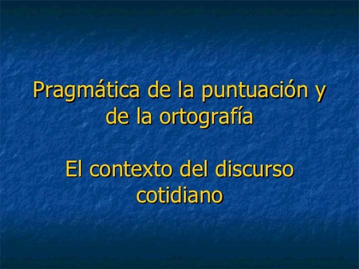 Pragmática de la puntuación y de la ortografía El contexto del discurso cotidiano