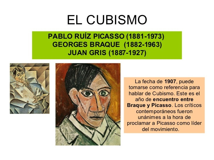 EL CUBISMO PABLO RUÍZ PICASSO (1881-1973)  GEORGES BRAQUE  (1882-1963) JUAN GRIS (1887-1927) La fecha de  1907 , puede tom...