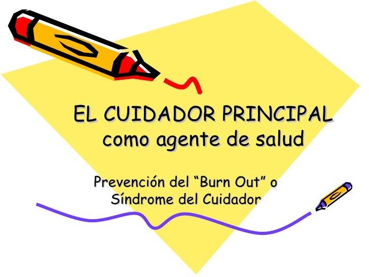 """EL CUIDADOR PRINCIPAL como agente de salud Prevención del """"Burn Out"""" o Síndrome del Cuidador"""