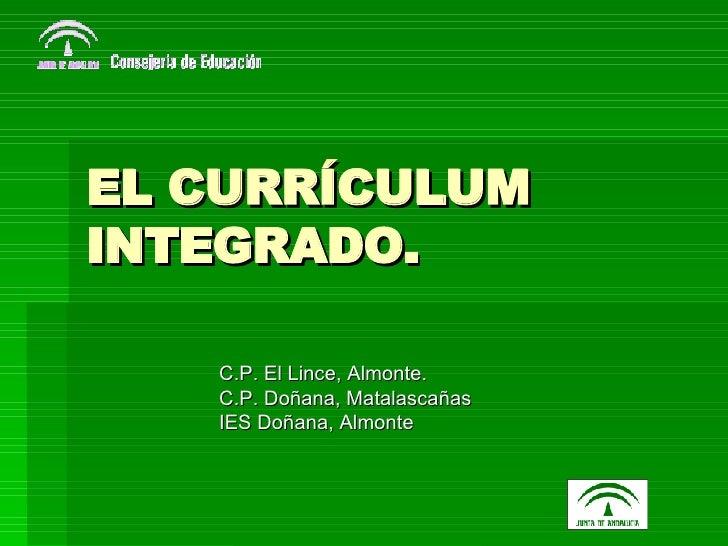 EL CURRÍCULUM INTEGRADO. C.P. El Lince, Almonte. C.P. Doñana, Matalascañas IES Doñana, Almonte