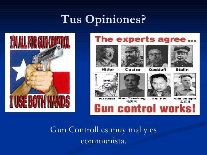 Tus Opiniones? Gun Controll es muy mal y es communista.