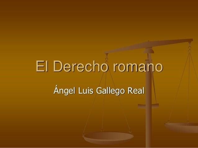 El Derecho romano Ángel Luis Gallego Real