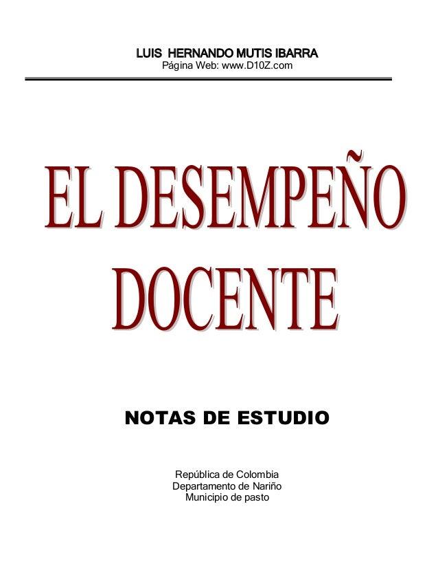 LUIS HERNANDO MUTIS IBARRA Página Web: www.D10Z.com NOTAS DE ESTUDIO República de Colombia Departamento de Nariño Municipi...