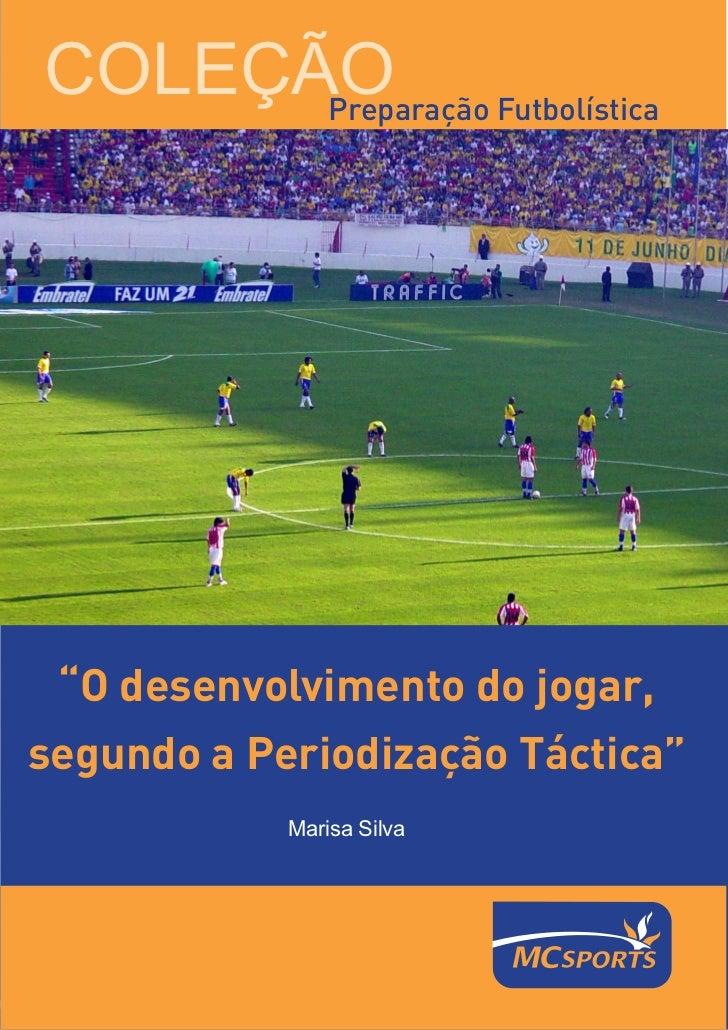 """COLEÇÃO Futbolística      Preparação """"O desenvolvimento do jogar,segundo a Periodização Táctica""""            Marisa Silva  ..."""