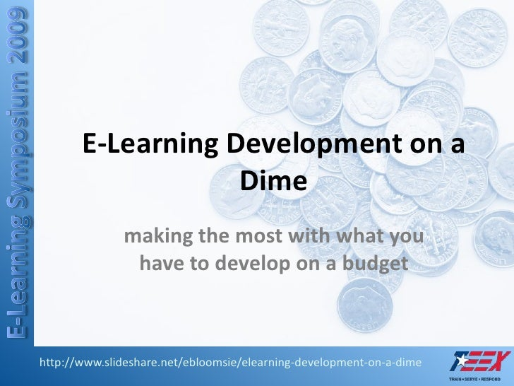 E-Learning Development on a                    Dime               making the most with what you                have to dev...