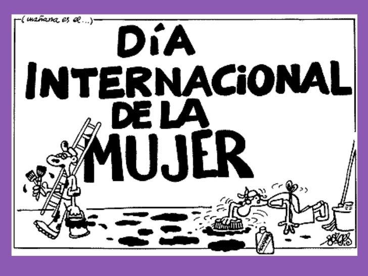 El Día Internacional de la Mujer se refiere a lasmujeres que luchan por participar en la sociedaden pie de igualdad con el...