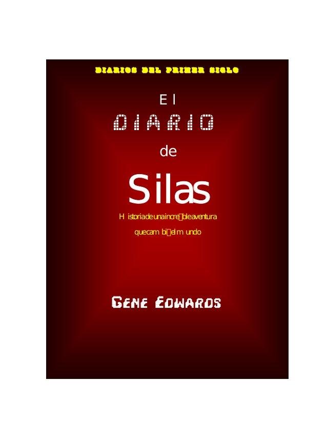 O DIARIOS DEL PRIMER SIGLO El D I A R I O de SilasHistoriadeunaincre bleaventura quecambi elmundo GENE EDWARDS