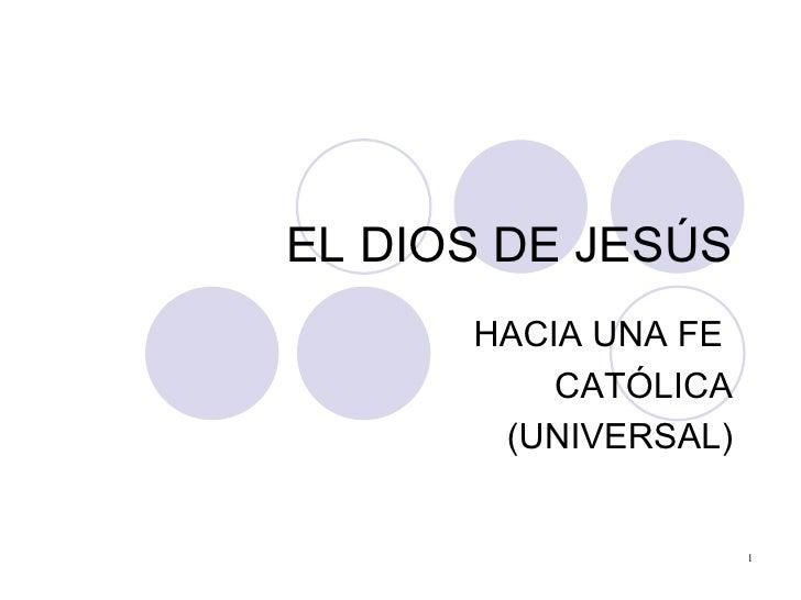 EL DIOS DE JESÚS HACIA UNA FE  CATÓLICA (UNIVERSAL)