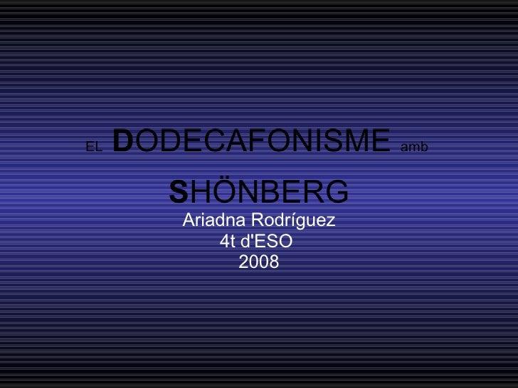 EL   D ODECAFONISME  amb  S HÖNBERG Ariadna Rodríguez 4t d'ESO  2008