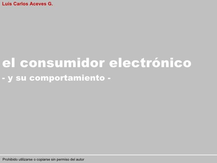 El e-Consumidor  - y su comportamiento - Luis Carlos Aceves G.