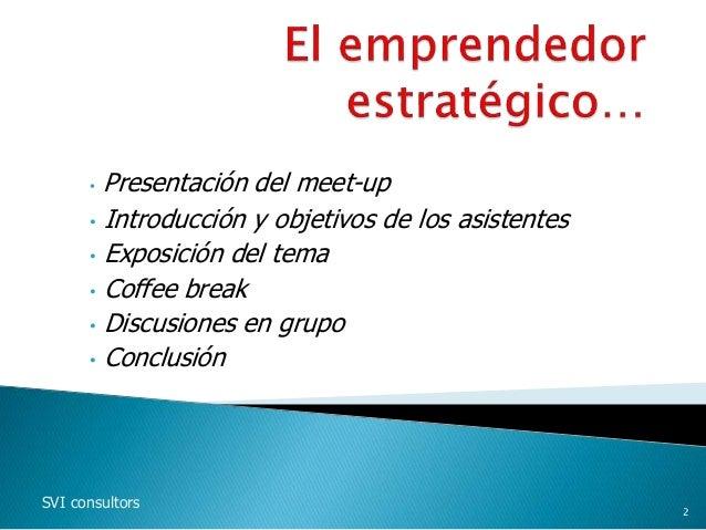 • Presentación del meet-up • Introducción y objetivos de los asistentes • Exposición del tema • Coffee break • Discusiones...