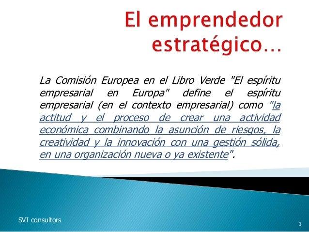 """La Comisión Europea en el Libro Verde """"El espíritu empresarial en Europa"""" define el espíritu empresarial (en el contexto e..."""