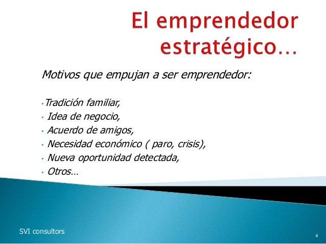 Motivos que empujan a ser emprendedor: •Tradición familiar, • Idea de negocio, • Acuerdo de amigos, • Necesidad económico ...