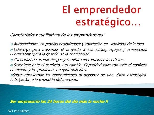 Características cualitativas de los emprendedores: 1) Autoconfianza en propias posibilidades y convicción en viabilidad de...