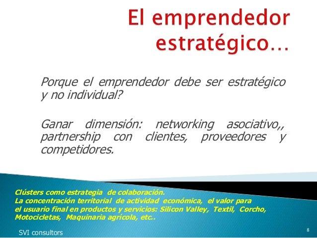 Porque el emprendedor debe ser estratégico y no individual? Ganar dimensión: networking asociativo,, partnership con clien...