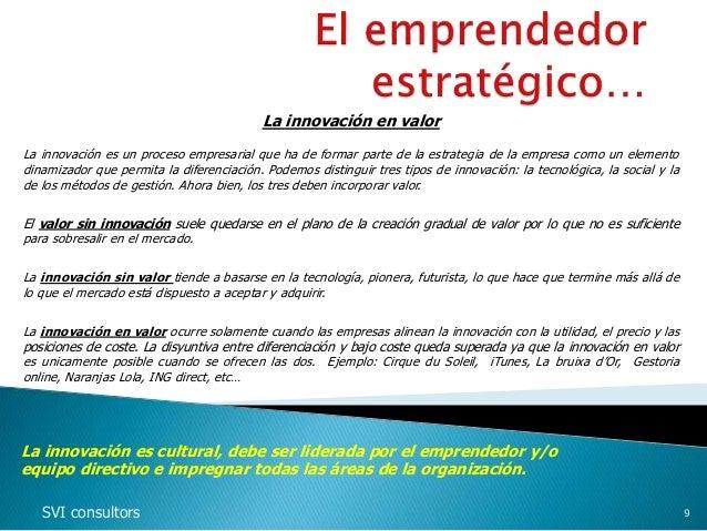La innovación en valor La innovación es un proceso empresarial que ha de formar parte de la estrategia de la empresa como ...