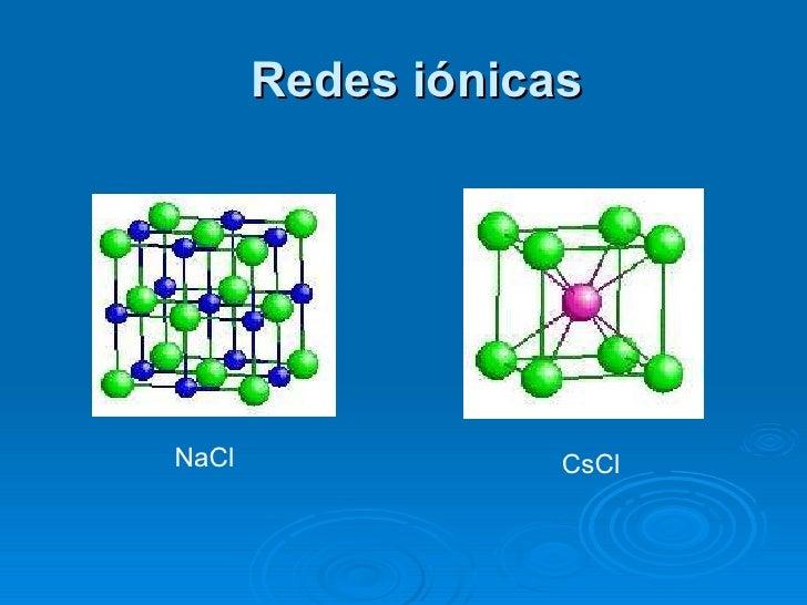Redes iónicas NaCl  CsCl