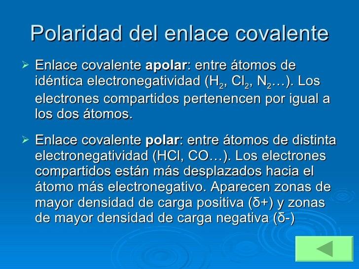 Polaridad del enlace covalente <ul><li>Enlace covalente  apolar : entre átomos de idéntica electronegatividad (H 2 , Cl 2 ...