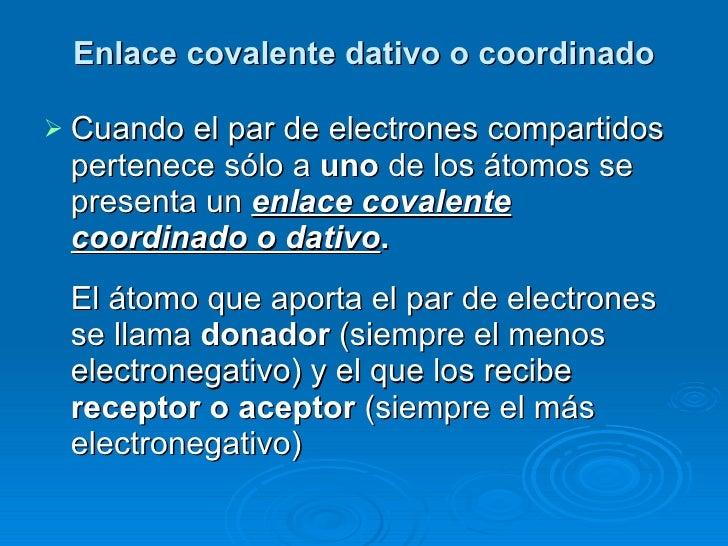 Enlace covalente dativo o coordinado <ul><li>Cuando el par de electrones compartidos pertenece sólo a  uno  de los átomos ...