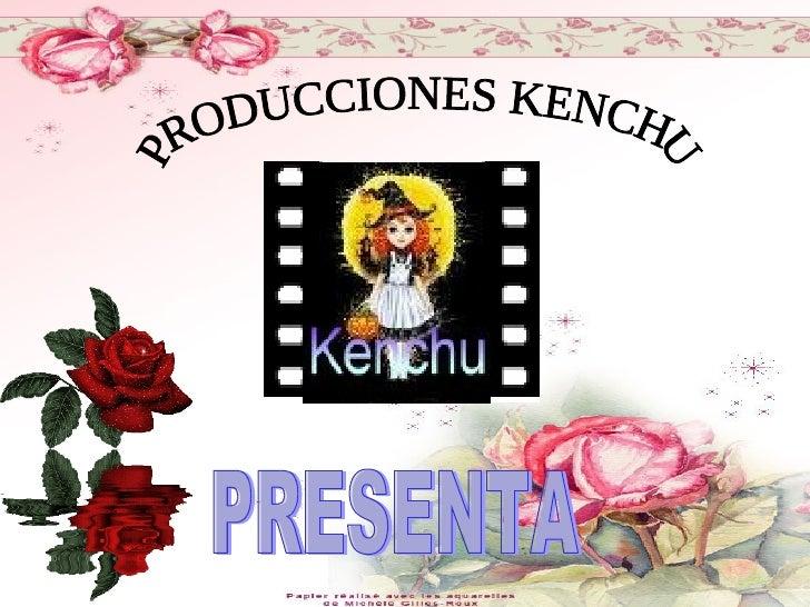 PRODUCCIONES KENCHU PRESENTA