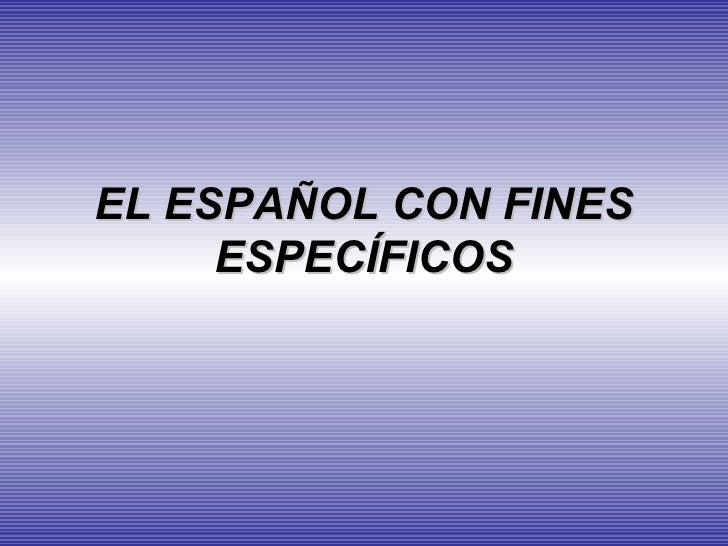 EL ESPAÑOL CON FINES ESPECÍFICOS