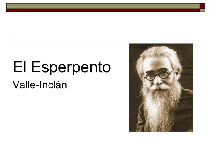 <ul><li>El Esperpento   </li></ul><ul><li>Valle-Inclán  </li></ul>