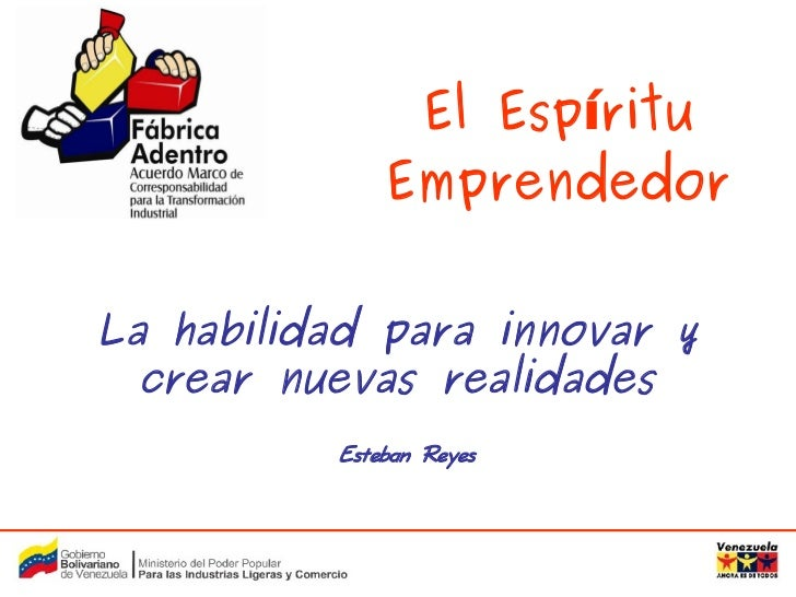El Espíritu                   Emprendedor       La habilidad para innovar y       crear nuevas realidades               Es...