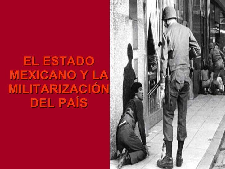 EL ESTADO MEXICANO Y LA MILITARIZACIÓN DEL PAÍS