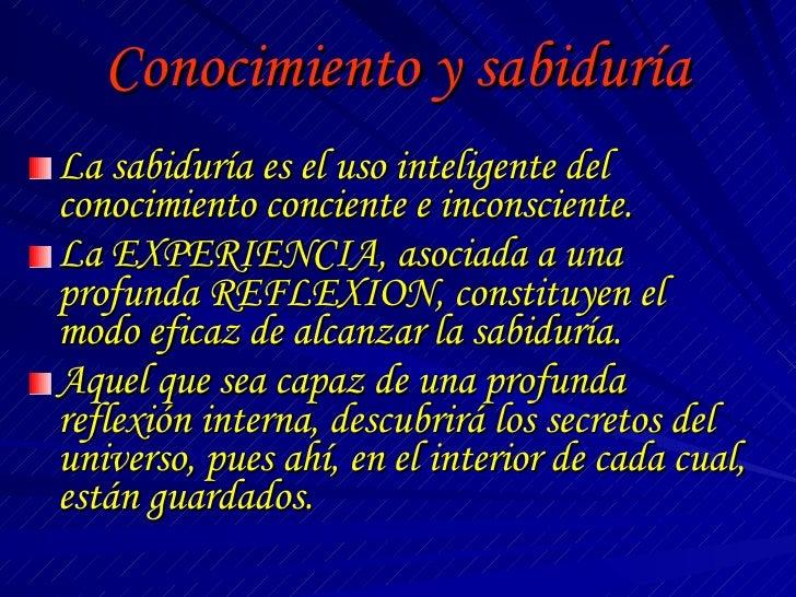 Conocimiento y sabiduría <ul><li>La sabiduría es el uso inteligente del conocimiento conciente e inconsciente. </li></ul><...