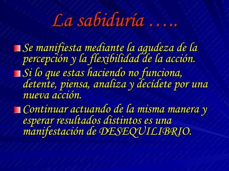 La sabiduría ….. <ul><li>Se manifiesta mediante la agudeza de la percepción y la flexibilidad de la acción. </li></ul><ul>...