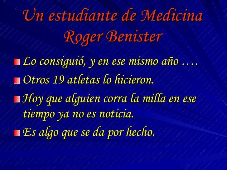 Un estudiante de Medicina Roger Benister <ul><li>Lo consiguió, y en ese mismo año …. </li></ul><ul><li>Otros 19 atletas lo...