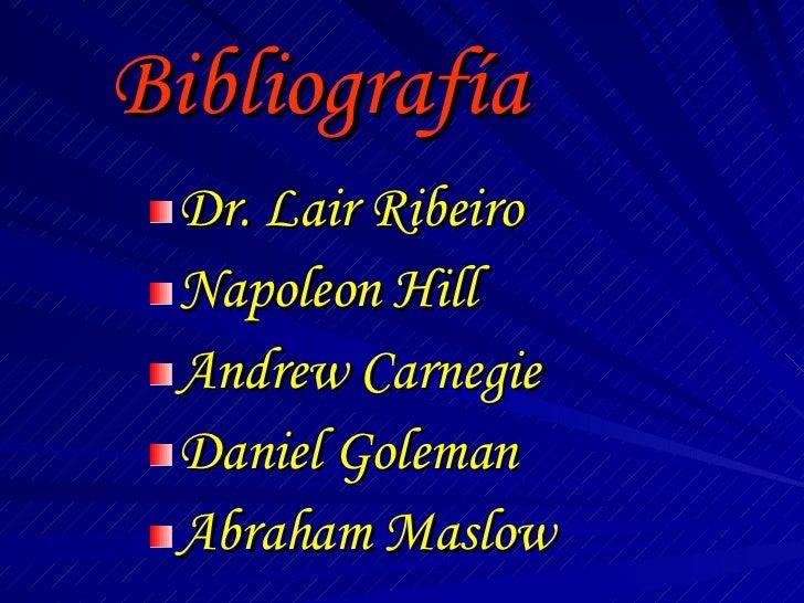 Bibliografía <ul><li>Dr. Lair Ribeiro </li></ul><ul><li>Napoleon Hill </li></ul><ul><li>Andrew Carnegie  </li></ul><ul><li...