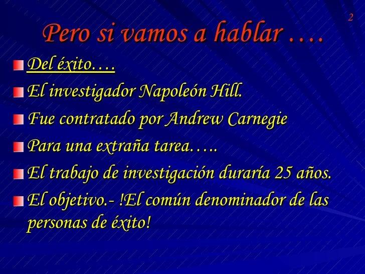Pero si vamos a hablar …. <ul><li>Del éxito…. </li></ul><ul><li>El investigador Napoleón Hill. </li></ul><ul><li>Fue contr...