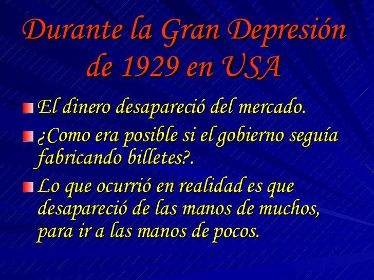 Durante la Gran Depresión de 1929 en USA <ul><li>El dinero desapareció del mercado. </li></ul><ul><li>¿Como era posible si...