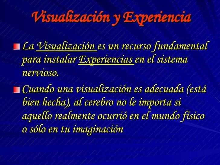 Visualización y Experiencia <ul><li>La  Visualización  es un recurso fundamental para instalar  Experiencias  en el sistem...