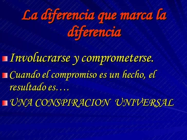 La diferencia que marca la diferencia <ul><li>Involucrarse y comprometerse. </li></ul><ul><li>Cuando el compromiso es un h...