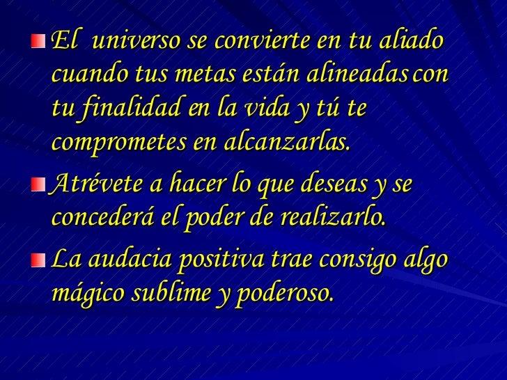 <ul><li>El  universo se convierte en tu aliado cuando tus metas están alineadas con tu finalidad en la vida y tú te compro...