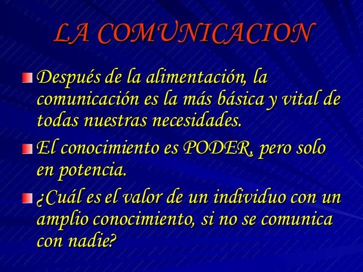 LA COMUNICACION <ul><li>Después de la alimentación, la comunicación es la más básica y vital de todas nuestras necesidades...
