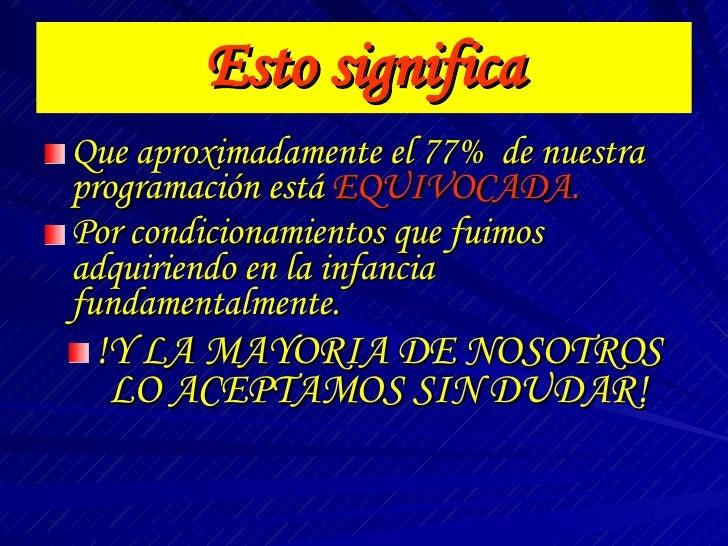 Esto significa <ul><li>Que aproximadamente el 77%  de nuestra programación está  EQUIVOCADA. </li></ul><ul><li>Por condici...