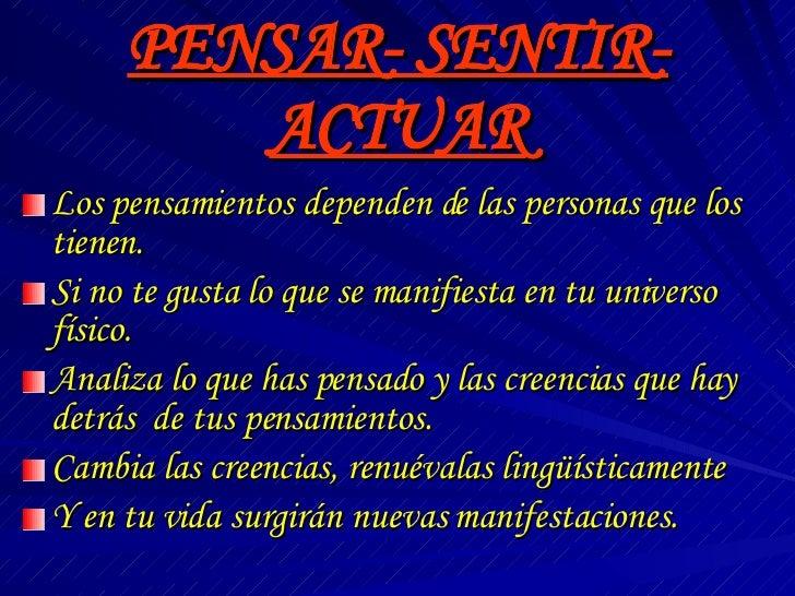 PENSAR- SENTIR- ACTUAR <ul><li>Los pensamientos dependen de las personas que los tienen. </li></ul><ul><li>Si no te gusta ...