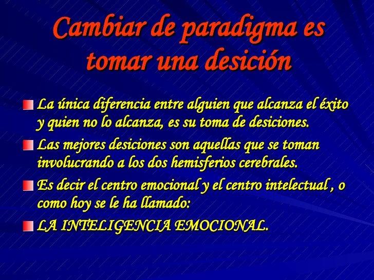 Cambiar de paradigma es tomar una desición <ul><li>La única diferencia entre alguien que alcanza el éxito y quien no lo al...