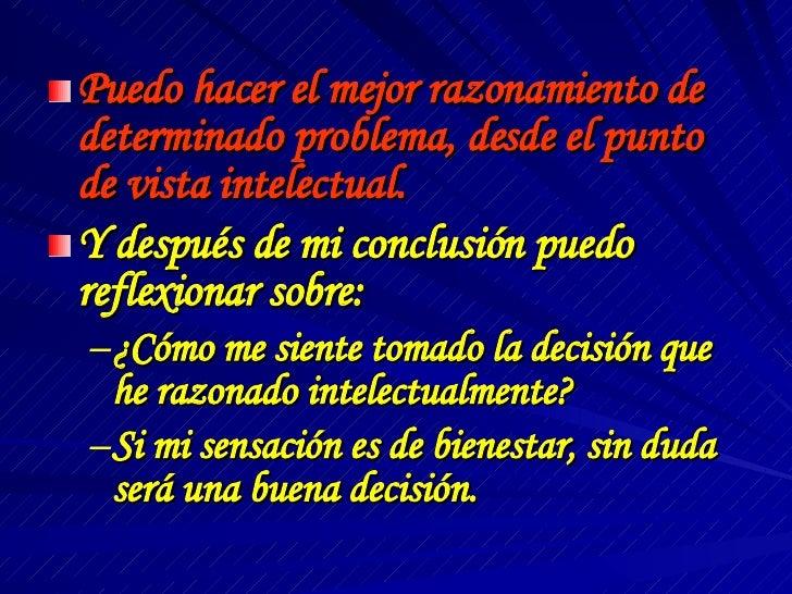<ul><li>Puedo hacer el mejor razonamiento de determinado problema, desde el punto de vista intelectual. </li></ul><ul><li>...