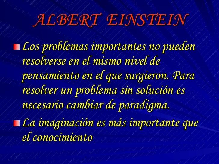 ALBERT  EINSTEIN <ul><li>Los problemas importantes no pueden resolverse en el mismo nivel de pensamiento en el que surgier...