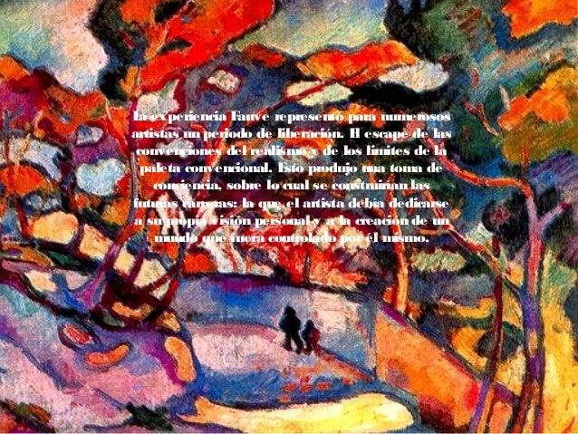 La experiencia Fauve representó para numerosos artistas un periodo de liberación. El escape de las convenciones del realis...