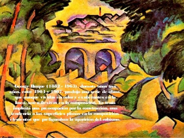 George Braque (1882 - 1963), durante unos tres años, entre 1904 y 1907, produjo una serie de obras, que aunque vívidas en ...