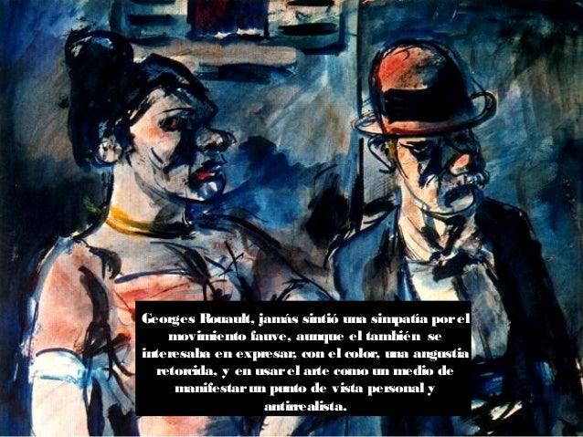 Georges Rouault, jamás sintió una simpatía porel movimiento fauve, aunque el también se interesaba en expresar, con el col...